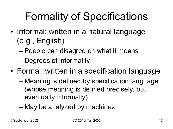 Formality of Specifications • Informal: written in a natural language (e. g. , English)