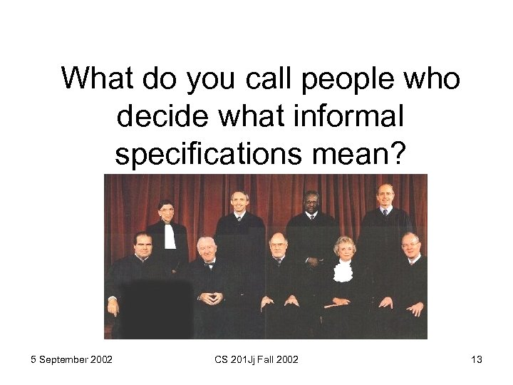 What do you call people who decide what informal specifications mean? 5 September 2002
