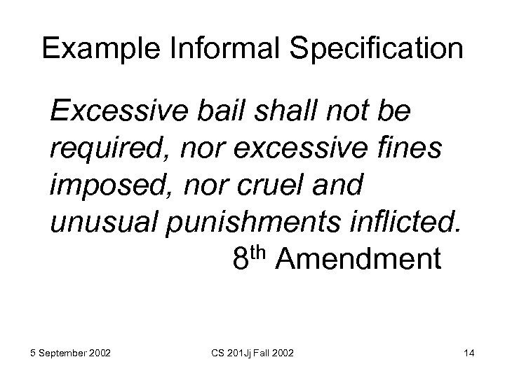Example Informal Specification Excessive bail shall not be required, nor excessive fines imposed, nor