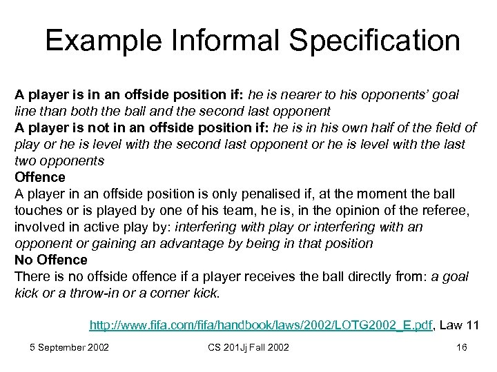 Example Informal Specification A player is in an offside position if: he is nearer