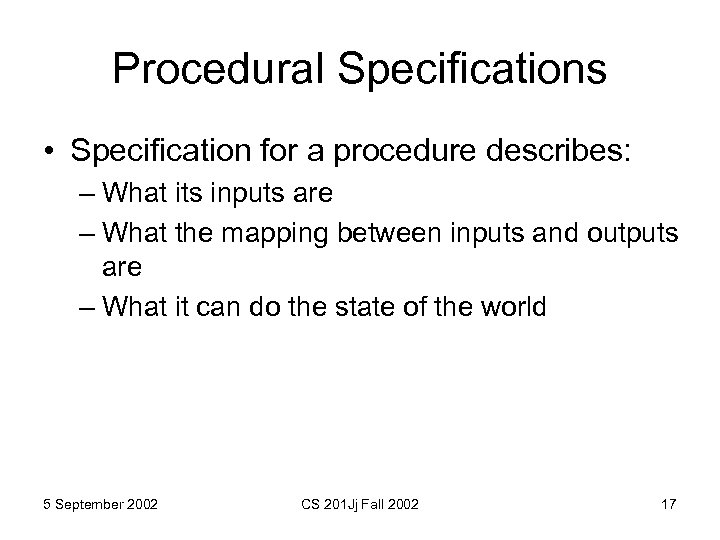 Procedural Specifications • Specification for a procedure describes: – What its inputs are –