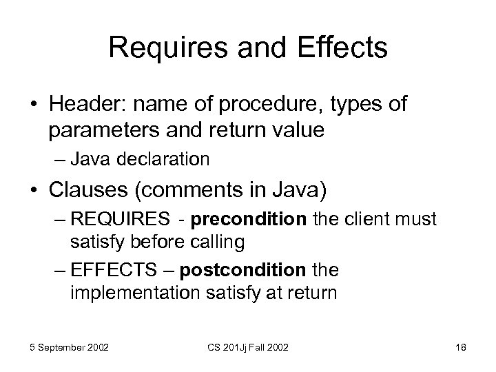 Requires and Effects • Header: name of procedure, types of parameters and return value