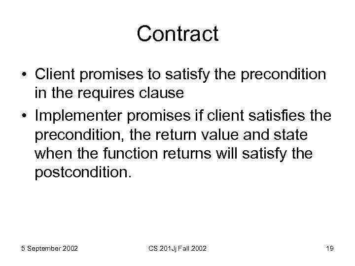 Contract • Client promises to satisfy the precondition in the requires clause • Implementer