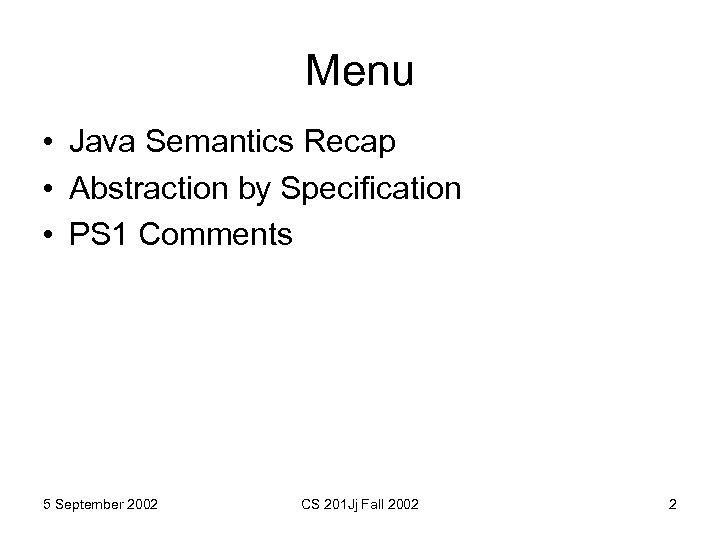 Menu • Java Semantics Recap • Abstraction by Specification • PS 1 Comments 5