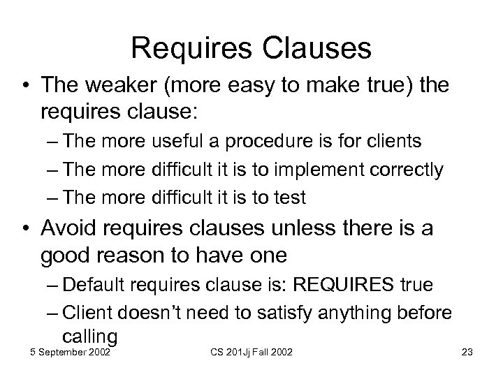 Requires Clauses • The weaker (more easy to make true) the requires clause: –