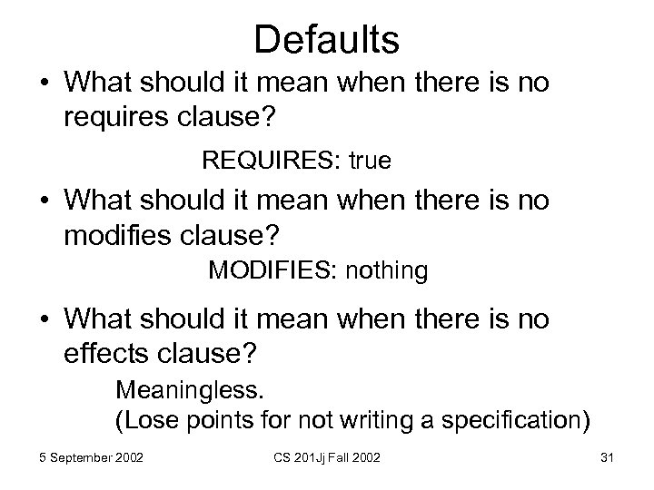 Defaults • What should it mean when there is no requires clause? REQUIRES: true