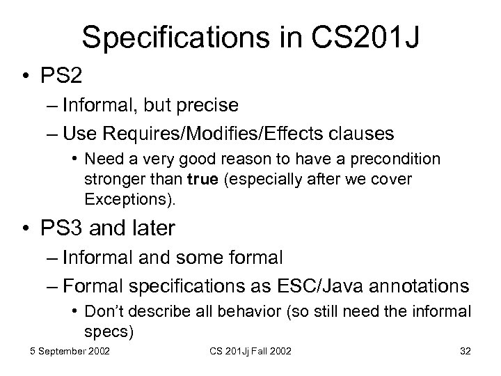 Specifications in CS 201 J • PS 2 – Informal, but precise – Use