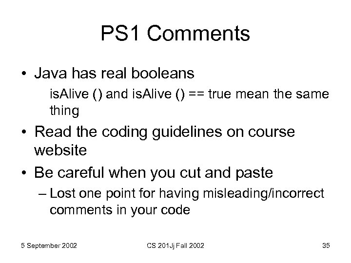 PS 1 Comments • Java has real booleans is. Alive () and is. Alive