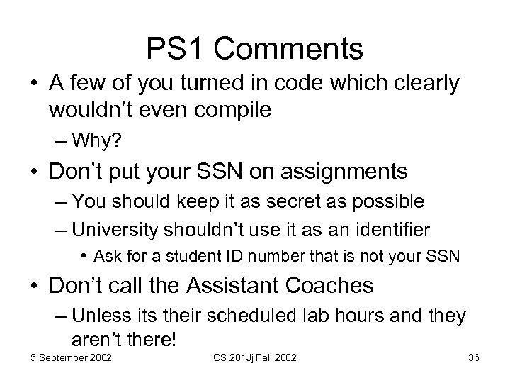 PS 1 Comments • A few of you turned in code which clearly wouldn't