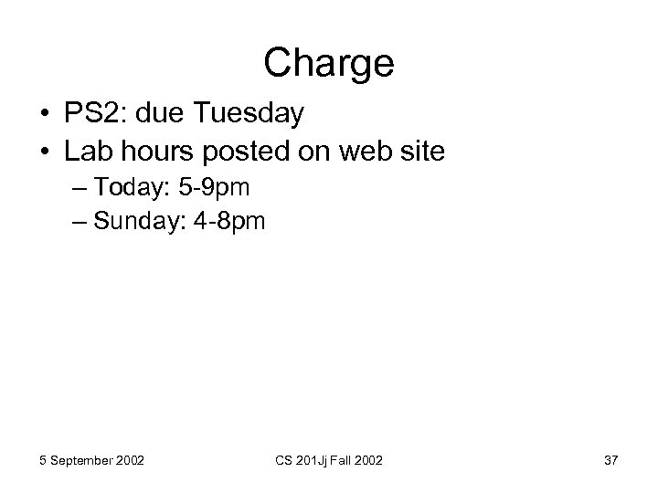 Charge • PS 2: due Tuesday • Lab hours posted on web site –