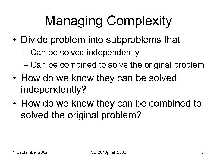 Managing Complexity • Divide problem into subproblems that – Can be solved independently –