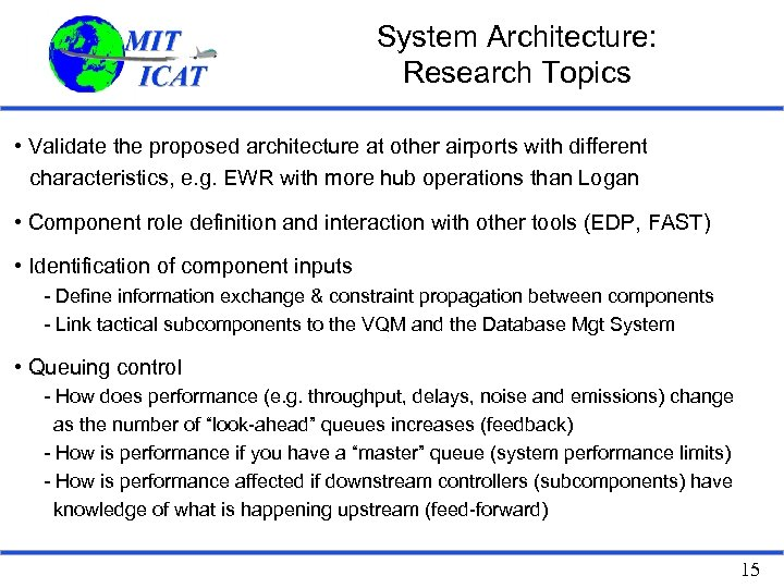 System Architecture: Research Topics • Validate the proposed architecture at other airports with different