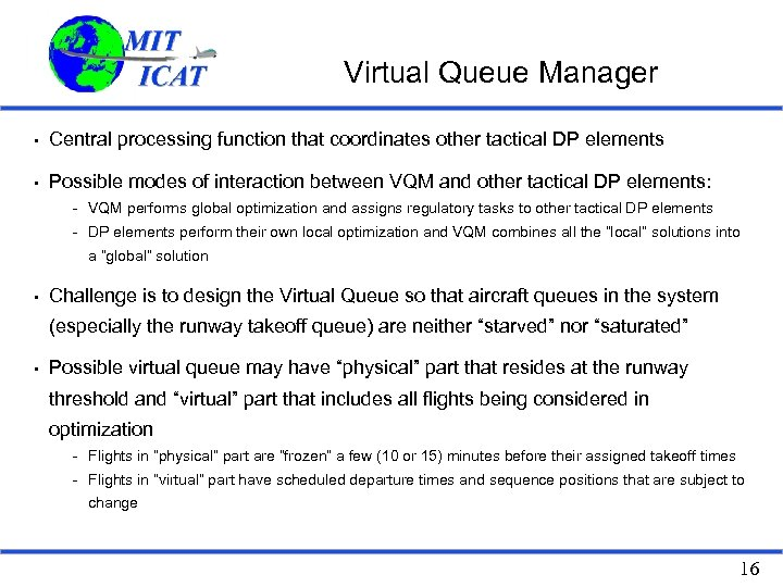 Virtual Queue Manager • Central processing function that coordinates other tactical DP elements •