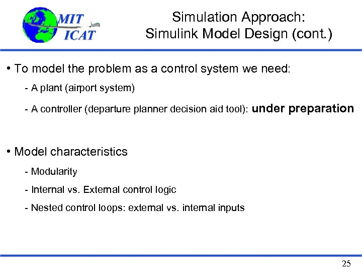 Simulation Approach: Simulink Model Design (cont. ) • To model the problem as a