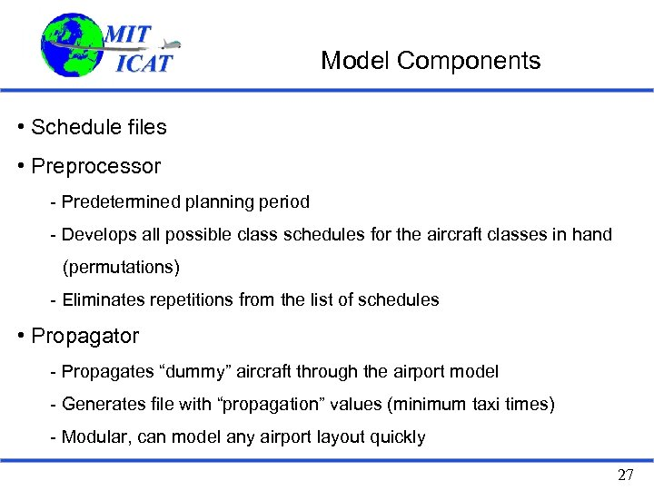 Model Components • Schedule files • Preprocessor - Predetermined planning period - Develops all
