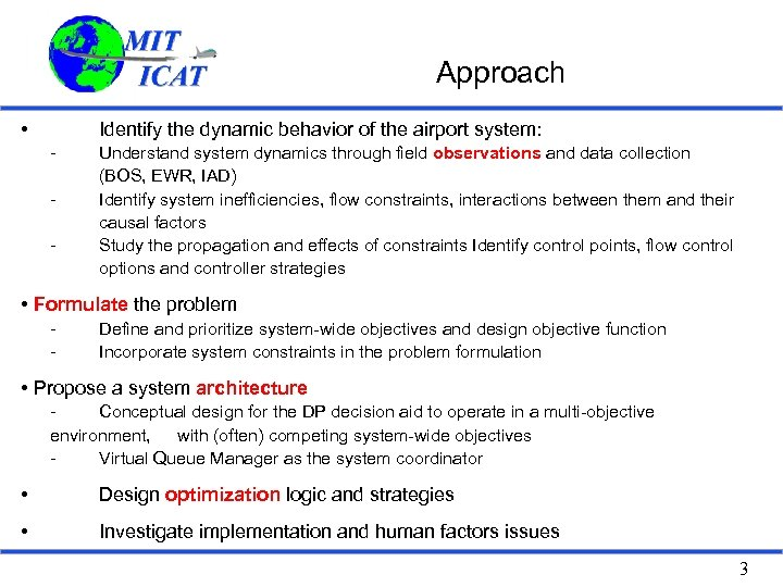 Approach • Identify the dynamic behavior of the airport system: - Understand system dynamics