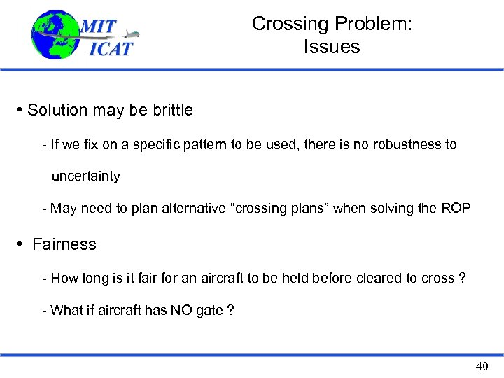 Crossing Problem: Issues • Solution may be brittle - If we fix on a
