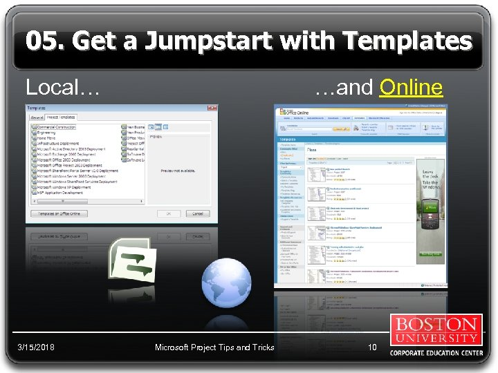 05. Get a Jumpstart with Templates Local… 3/15/2018 …and Online Microsoft Project Tips and