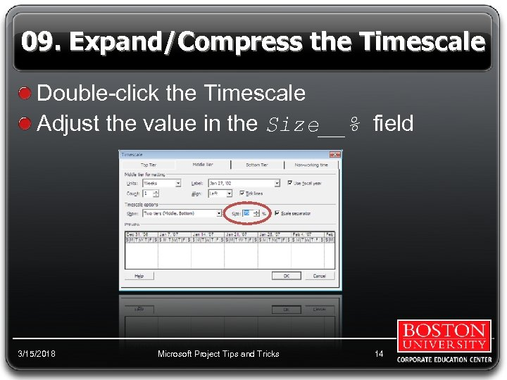 09. Expand/Compress the Timescale Double-click the Timescale Adjust the value in the Size__% field