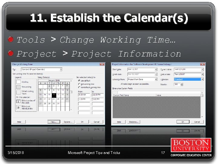 11. Establish the Calendar(s) Tools > Change Working Time… Project > Project Information 3/15/2018