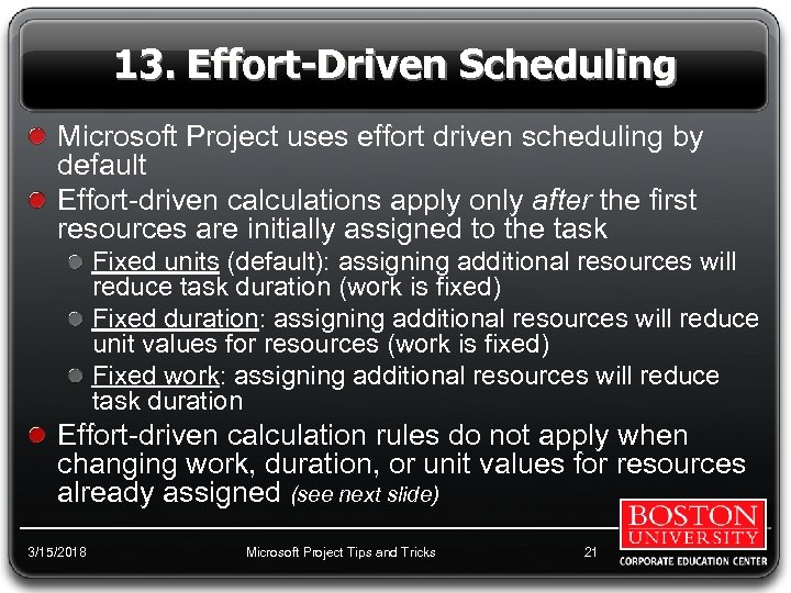 13. Effort-Driven Scheduling Microsoft Project uses effort driven scheduling by default Effort-driven calculations apply