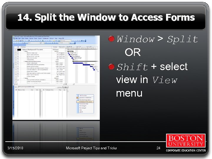14. Split the Window to Access Forms Window > Split OR Shift + select