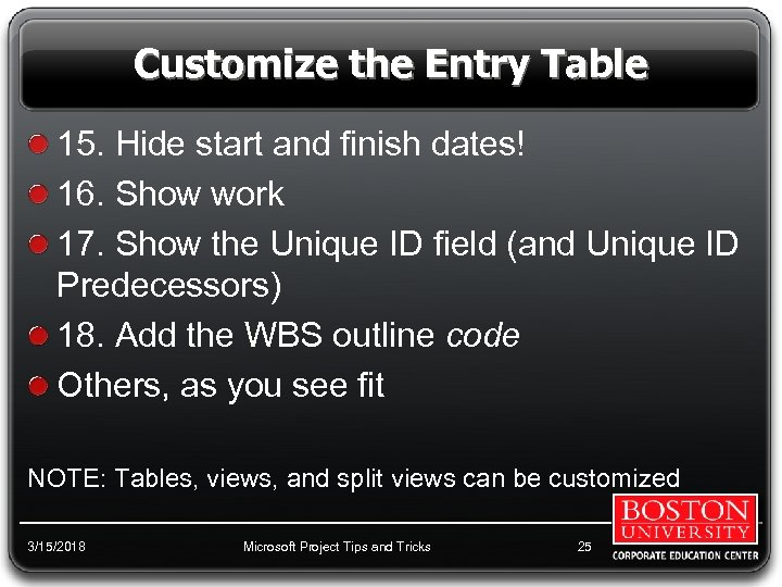 Customize the Entry Table 15. Hide start and finish dates! 16. Show work 17.