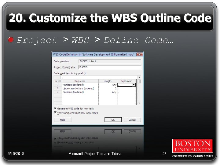 20. Customize the WBS Outline Code Project > WBS > Define Code… 3/15/2018 Microsoft