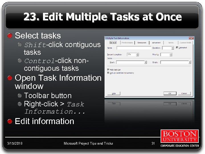 23. Edit Multiple Tasks at Once Select tasks Shift-click contiguous tasks Control-click noncontiguous tasks