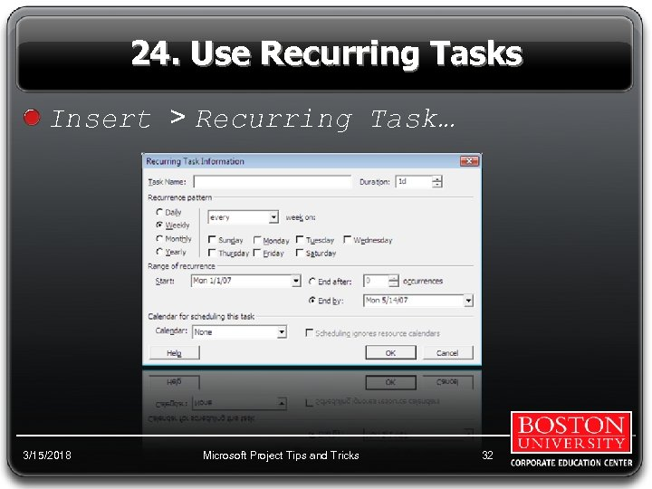 24. Use Recurring Tasks Insert > Recurring Task… 3/15/2018 Microsoft Project Tips and Tricks