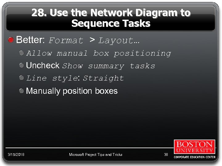 28. Use the Network Diagram to Sequence Tasks Better: Format > Layout… Allow manual