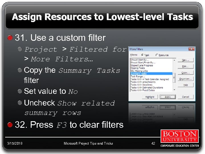 Assign Resources to Lowest-level Tasks 31. Use a custom filter Project > Filtered for