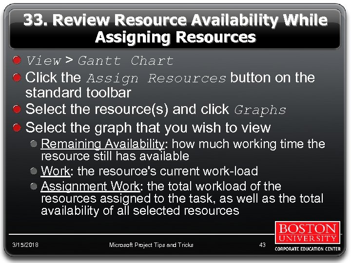33. Review Resource Availability While Assigning Resources View > Gantt Chart Click the Assign