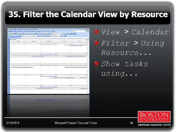35. Filter the Calendar View by Resource View > Calendar Filter > Using Resource.