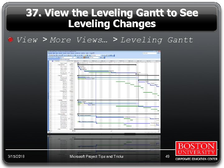 37. View the Leveling Gantt to See Leveling Changes View > More Views… >