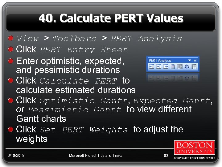 40. Calculate PERT Values View > Toolbars > PERT Analysis Click PERT Entry Sheet