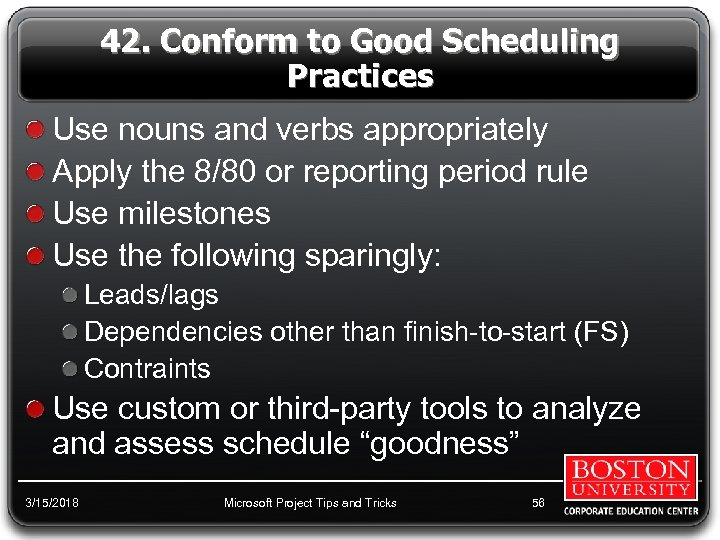 42. Conform to Good Scheduling Practices Use nouns and verbs appropriately Apply the 8/80