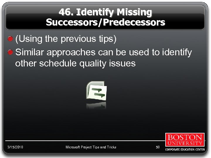 46. Identify Missing Successors/Predecessors (Using the previous tips) Similar approaches can be used to