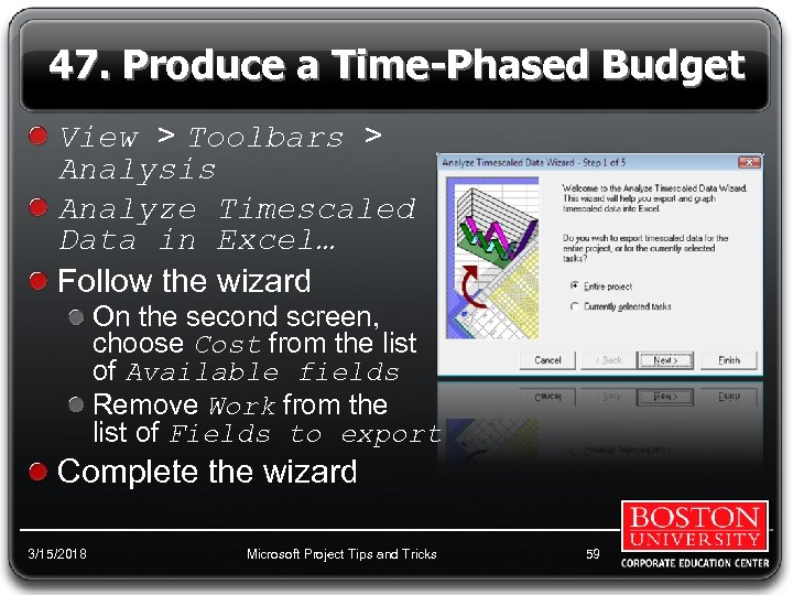47. Produce a Time-Phased Budget View > Toolbars > Analysis Analyze Timescaled Data in