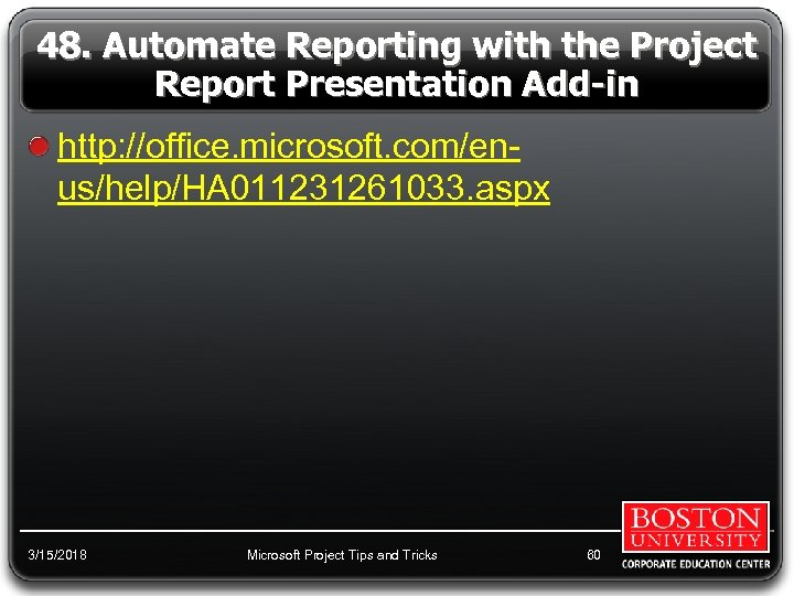 48. Automate Reporting with the Project Report Presentation Add-in http: //office. microsoft. com/enus/help/HA 011231261033.