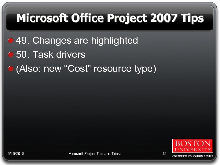 Microsoft Office Project 2007 Tips 49. Changes are highlighted 50. Task drivers (Also: new