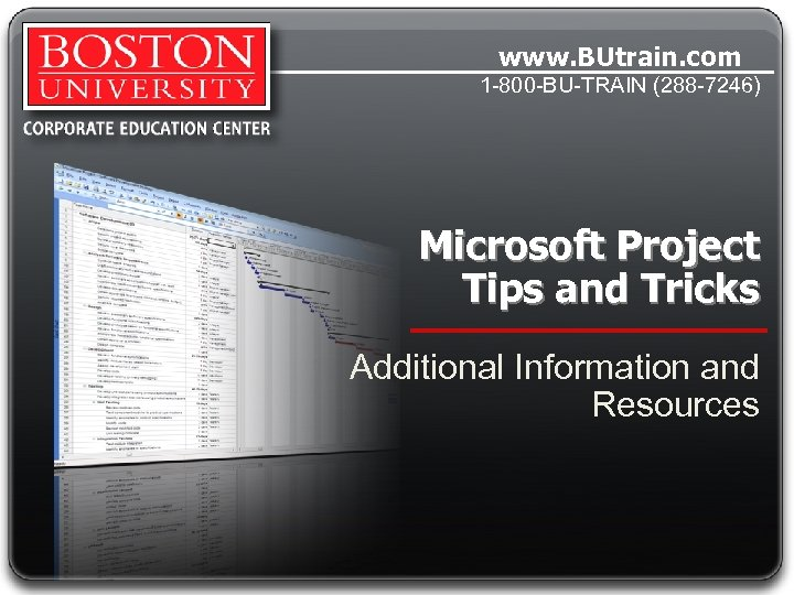 www. BUtrain. com 1 -800 -BU-TRAIN (288 -7246) Microsoft Project Tips and Tricks Additional