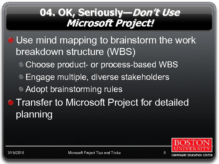 04. OK, Seriously—Don't Use Microsoft Project! Use mind mapping to brainstorm the work breakdown