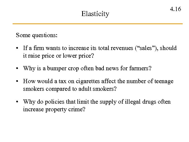 Elasticity 4. 16 Some questions: • If a firm wants to increase its total