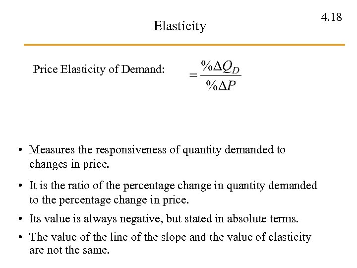 Elasticity Price Elasticity of Demand: • Measures the responsiveness of quantity demanded to changes