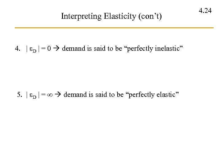 Interpreting Elasticity (con't) 4. | D | = 0 demand is said to be