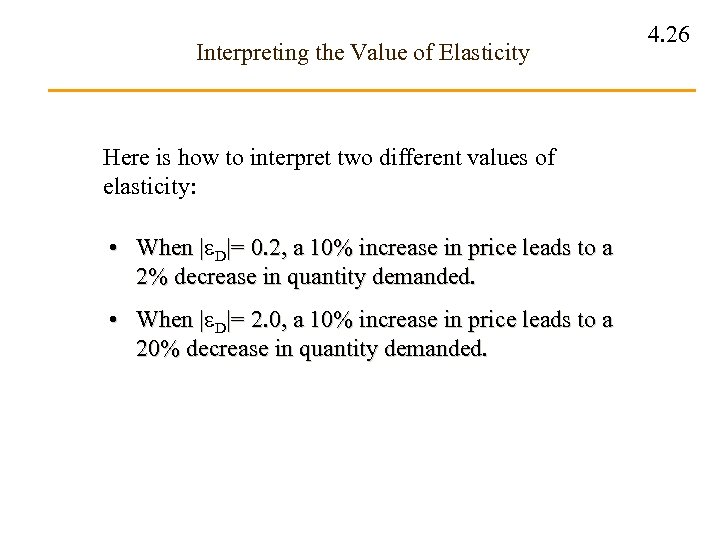 Interpreting the Value of Elasticity Here is how to interpret two different values of