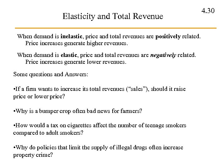 Elasticity and Total Revenue When demand is inelastic, price and total revenues are positively