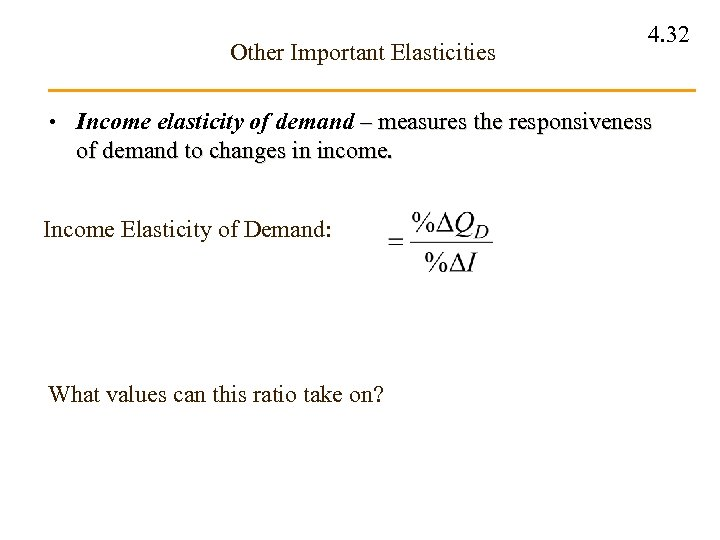Other Important Elasticities 4. 32 • Income elasticity of demand – measures the responsiveness