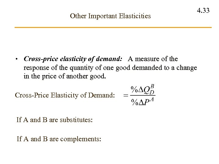 Other Important Elasticities 4. 33 • Cross-price elasticity of demand: A measure of the